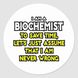 Biochemist...Assume I Am Never Wrong Classic Round Sticker