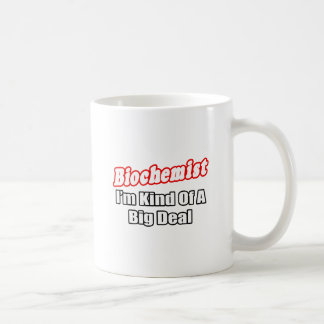 Biochemist...Big Deal Mugs