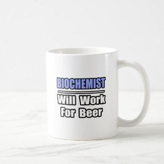 Biochemist...Will Work For Beer Coffee Mug