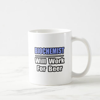 Biochemist...Will Work For Beer Mugs