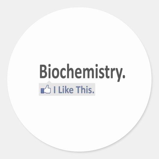 Biochemistry...I Like This Classic Round Sticker