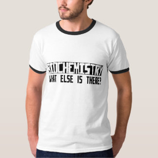 Biochemistry What Else Is There? T-Shirt