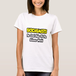Biochemists...Cool Kids of Science World T-Shirt
