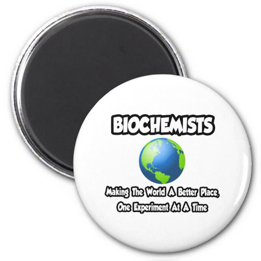 Biochemists...Making the World a Better Place Magnet