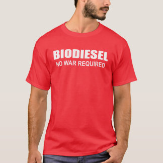Biodiesel: No War Required T-Shirt