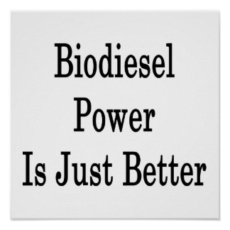 Biodiesel Power Is Just Better Posters