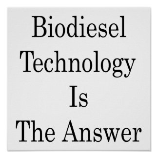 Biodiesel Technology Is The Answer Posters