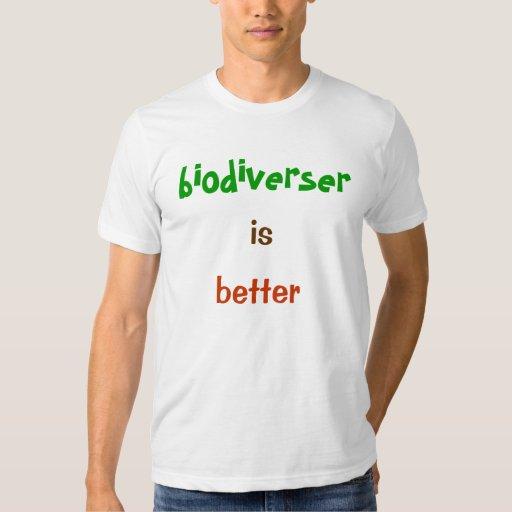 biodiverser is better tee shirt
