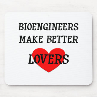 Bioengineers Make Better Lovers Mouse Pad