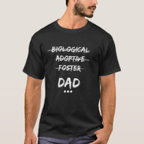 Biological, Adoptive, Foster...Dad T-Shirt