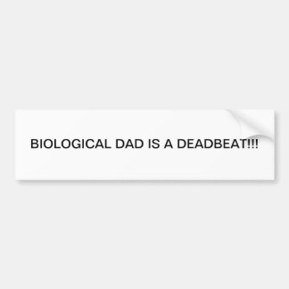 BIOLOGICAL DAD IS A DEADBEAT CAR BUMPER STICKER