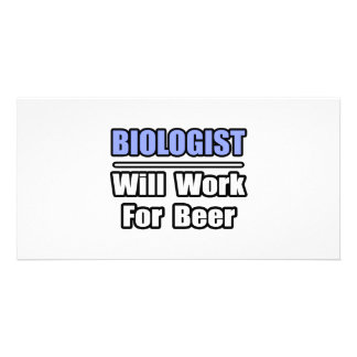Biologist...Will Work For Beer Personalized Photo Card