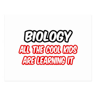 Biology...All The Cool Kids Are Learning It Post Card