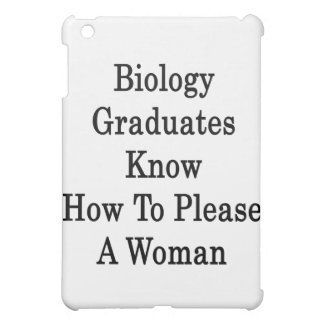 Biology Graduates Know How To Please A Woman Case For The iPad Mini