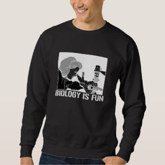 Biology is fun sweatshirt