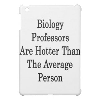 Biology Professors Are Hotter Than The Average Per iPad Mini Cases