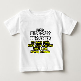 Biology Teacher...Assume I Am Never Wrong Baby T-Shirt
