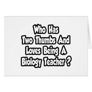 Biology Teacher Joke...Two Thumbs Card