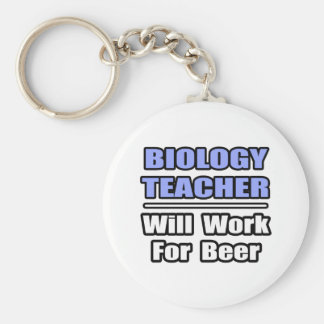 Biology Teacher...Will Work For Beer Key Chain