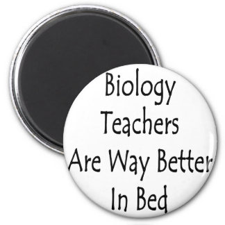 Biology Teachers Are Way Better In Bed 2 Inch Round Magnet