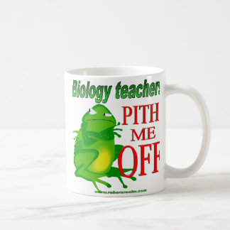 Biology teachers pith me off coffee mug