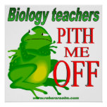 Biology teachers pith me off print