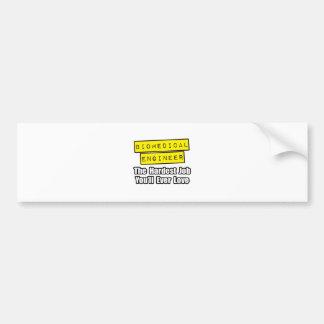Biomedical Engineer...Hardest Job Bumper Sticker