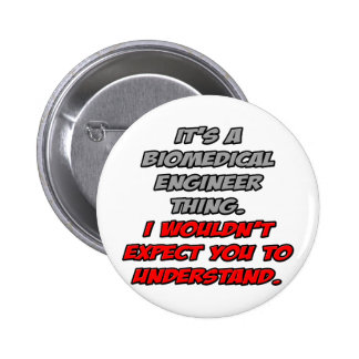 Biomedical Engineer .. You Wouldn't Understand Pins