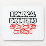 Biomedical Engineering...All The Cool Kids Mouse Pad
