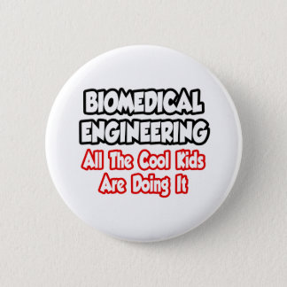 Biomedical Engineering...All The Cool Kids Pinback Button