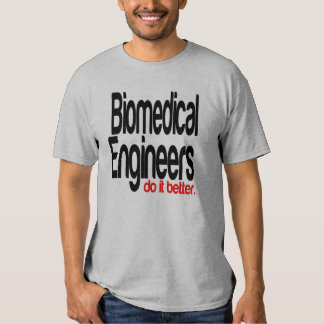 Biomedical Engineers Do It Better Shirts