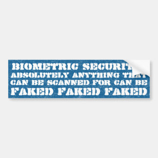 Biometric Security can be FAKED Bumper Stickers
