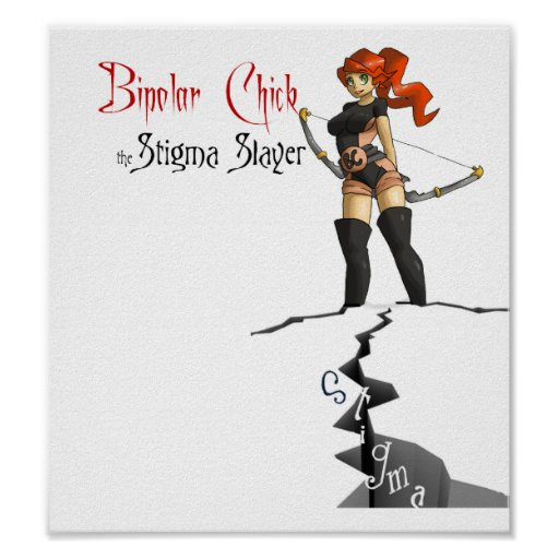 Bipolar Chick the Stigma Slayer Posters