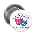 Bipolar: That's How I Roll 2 Inch Round Button