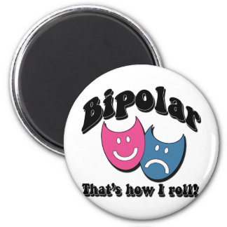 Bipolar: That's How I Roll 2 Inch Round Magnet