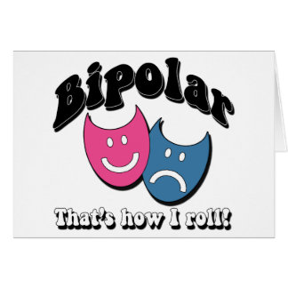 Bipolar: That's How I Roll Card
