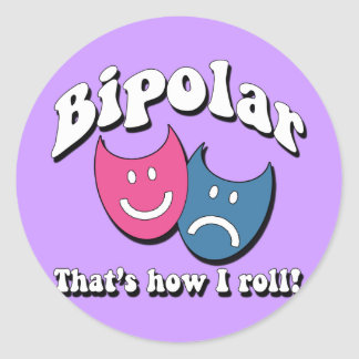 Bipolar: That's How I Roll Classic Round Sticker