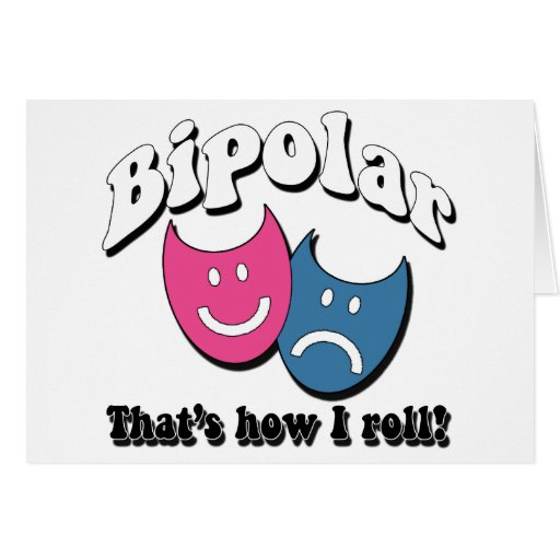 Bipolar: That's How I Roll Greeting Card