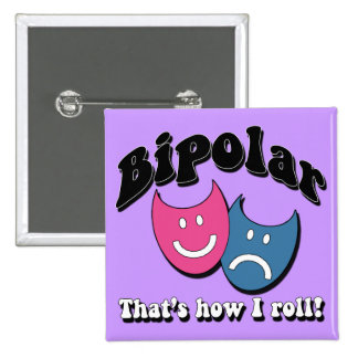 Bipolar: That's How I Roll Pinback Button