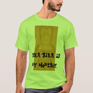 Bira-Bira is my homeboy. T-Shirt