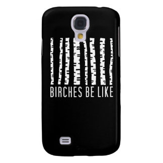 Birches Be Like Phone Case Galaxy S4 Cases