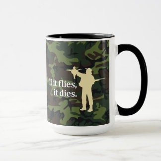Bird hunting phrase: If it flies it dies, Mug