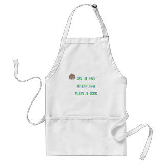 Bird in hand better than pussy in tree adult apron