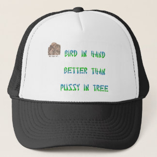 Bird in hand better than pussy in tree trucker hat