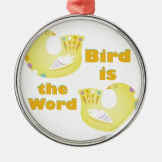 Bird Is Word Metal Ornament