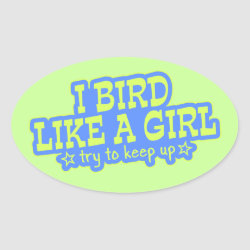 Oval Sticker with Bird Like A Girl... Keep Up! design