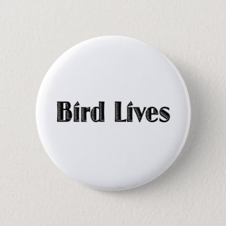 Bird Lives Pinback Button