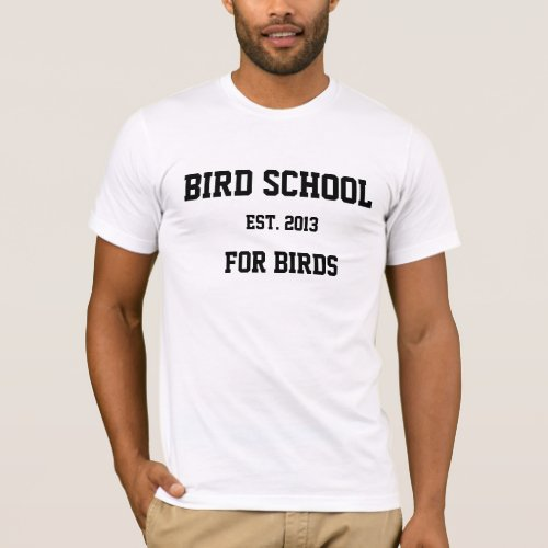 Bird School Which is for Birds T_Shirt