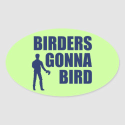 Oval Sticker with Birders Gonna Bird design
