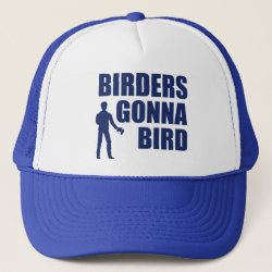 Birders Gonna Bird Trucker Hat